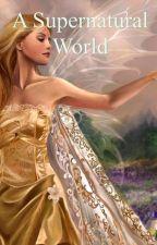 A Supernatural World by xozoe27xo