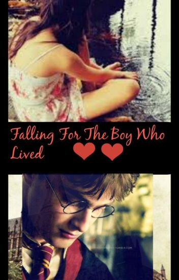 A Harry Potter Fanfiction~Falling For The Boy Who Lived.