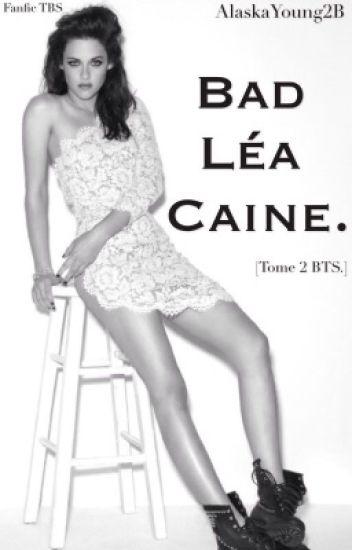 Bad Léa Caine. [BTS Tome2]