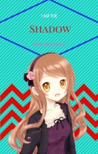 I Am A Shadow (DnA Fanfic) by lanee_loves_you247