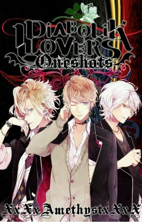 Diabolik Lovers: One Shots [DONE UNTIL OTHERWISE] by XxXxAmethystxXxX