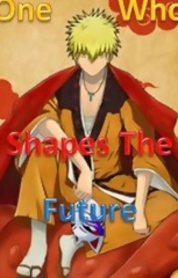 One Who Shapes The Future
