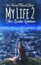 My Life 2: The Exodus Continues by NovelHeartBeat