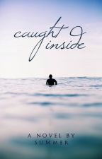 Caught Inside by SummerSurfs
