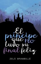 El príncipe que no tuvo su final feliz © by ZelaBrambille