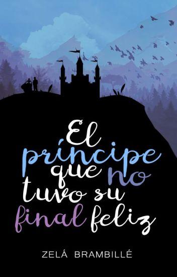 El príncipe que no tuvo su final feliz © *COMPLETA*