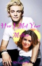 How I met your mother (Raura). by R5obsession101
