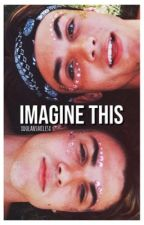 Imagine This... (Dolan Twins) by xdolansmilesx