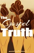 The Gospel Truth (A Disney Fanfic) by NeverLandFairies3