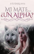 mi mate.. un alpha? by justsmile2002