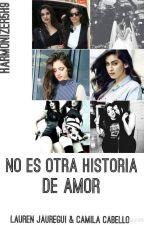 No es otra historia de amor(Camren) by Harmonizer5H9