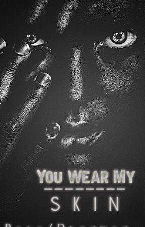 You Wear My Skin by dreamza