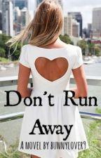 Don't Run Away by bunnylover9