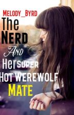The Nerd And Her Super Hot Werewolf Mate by Melody_Byrd