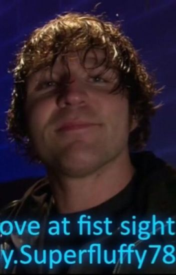 Love at first sight ( wwe dean ambrose fanfiction) *ON HOLD*