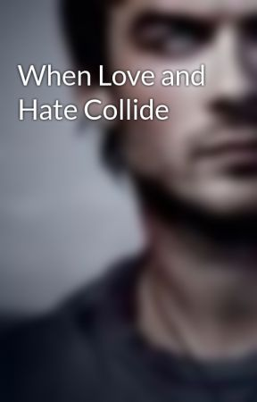 When Love and Hate Collide by Damon_Salvatore
