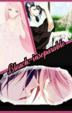 Bleach: inseparable by KiraYuuki501