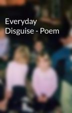 Everyday Disguise - Poem by isabeleleanor