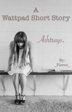 Ashtrays. by _Fierxe_