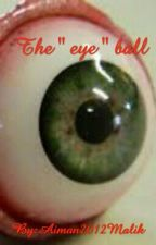"The "" eye "" ball (completed) by Aiman2012Malik"