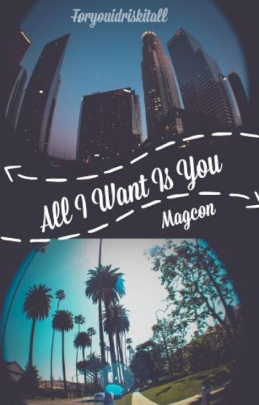 All I Want Is You • Magcon