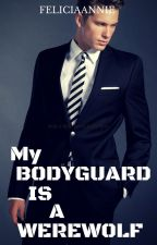 My Bodyguard Is A Werewolf by FeliciaAnnie