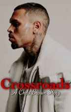 Crossroads : ( Chris Brown Story ) by NooFakeIshh