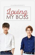 Loving My Boss by -chanbaekbooty