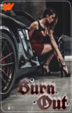 Burn Out (#wattys2019) by xxxUniqueWriterxxx