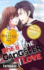 She's The GANGSTER I Love  [SOON TO BE PUBLISH] by Yazuakie