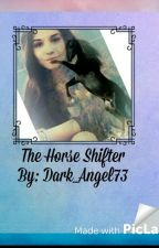 The Horse Shifter by Dark_Angel73