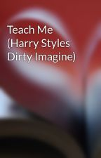 Teach Me (Harry Styles Dirty Imagine) by raven1dimagines