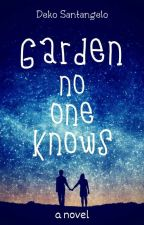 GARDEN NO ONE KNOWS (Complete) by DekoSantangelo