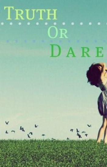 Truth or Dare[WattyAwards2011--Slowly Editing]