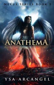 A Nexus Series Book 1: Anathema by Ysa_Arcangel