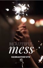 Beautiful Mess by hannahthe13th