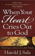 When Your Heart Cries Out to God (by Harold Sala) by evergrain