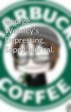 George Weasley's Depressing, Sappy Journal. by RezGhost