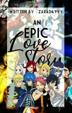 An Epic Love Story [A Fairy Tail FanFic] |COMPLETED| by zaradayyy