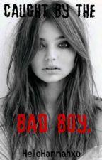 Caught By The Bad Boy by HelloHannahxo