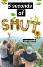 5 Seconds Of Smut by -ohmyjosh