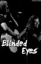 Blinded eyes | n.s •ON HOLD• by narryslight