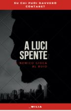 A luci spente  by _wilia