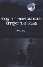 Does the Moon actually attract the Ocean by coliway