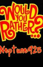 Would you rather by Neptune925
