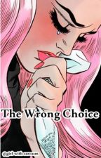 The Wrong Choice - n.g [PAUSE] by girl-with-sarcasm