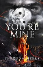 You're Mine | English Version by the-Duowriters