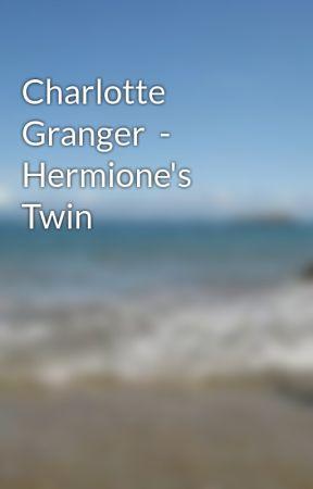 Charlotte Granger  - Hermione's Twin by AtalantaGranger