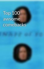 Top 100 awsome comebacks by j_trigg