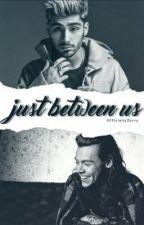 Just Between Us [Zarry] Mpreg #Wattys2016 by OfficiallyZarry